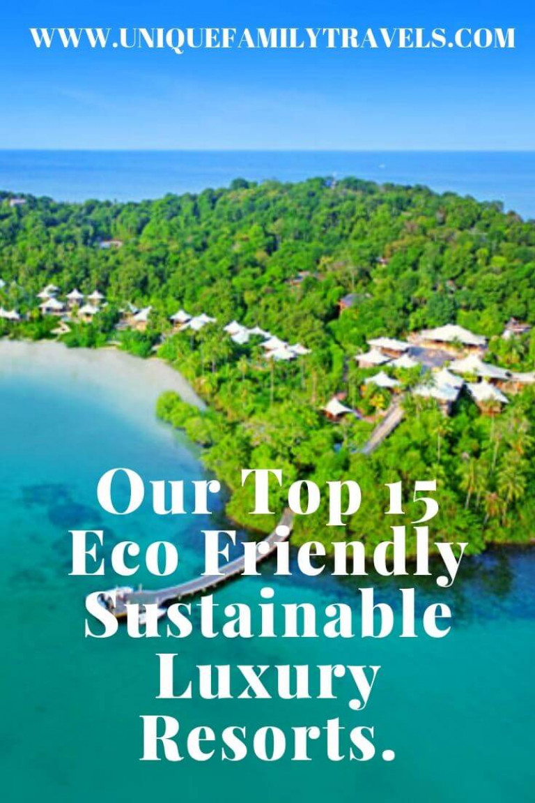 Our Top 15 Eco Friendly, Sustainable, Luxury Resorts.