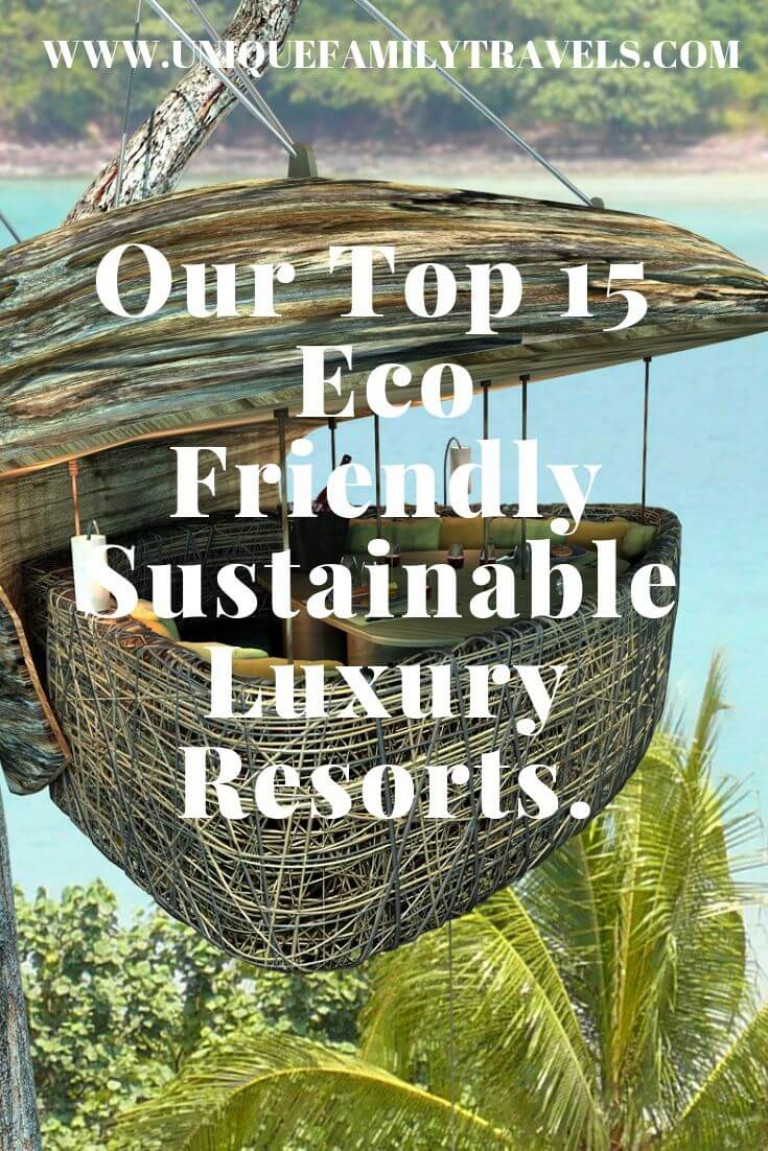 Our Top 15 Eco Friendly, Sustainable & Luxury Resorts.